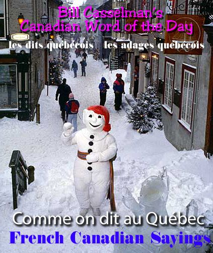 More expressions French Canadian Sayings- - Comme on dit au Québec - -Les dits quebecois at Bill Casselmans Canadian Word of the Day