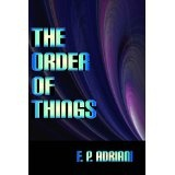 The Order of Things (Kindle Edition)By F. P. Adriani