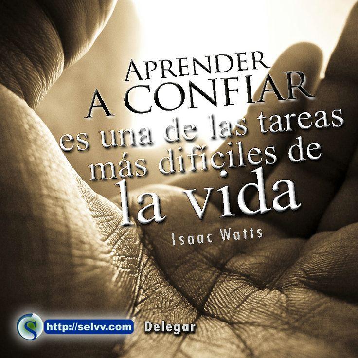 Aprender a confiar es una de las tareas más difíciles de la vida. Isaac Watts.  http://selvv.com/delegar/ #Selvv