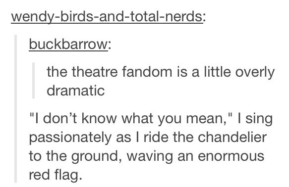 Wait. Is it really just 'the theatre fandom?' I've always referred to us as 'the Greater Broadway Fandom.'