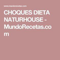 CHOQUES DIETA NATURHOUSE - MundoRecetas.com