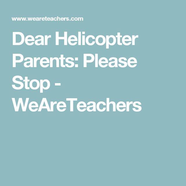 Dear Helicopter Parents: Please Stop - WeAreTeachers