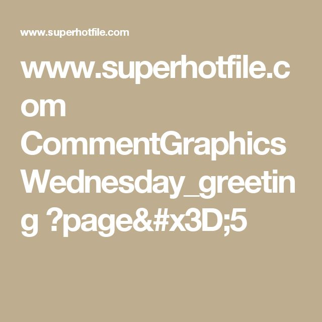 www.superhotfile.com CommentGraphics Wednesday_greeting ?page=5