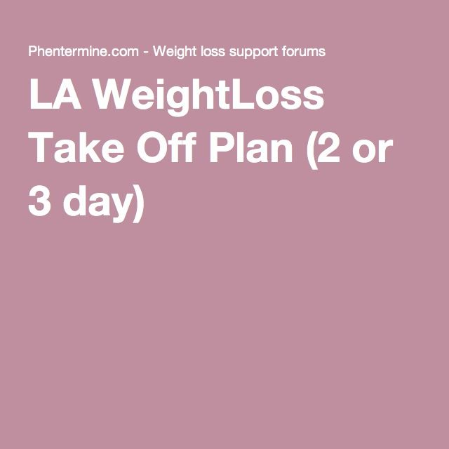 LA WeightLoss Take Off Plan (2 or 3 day)