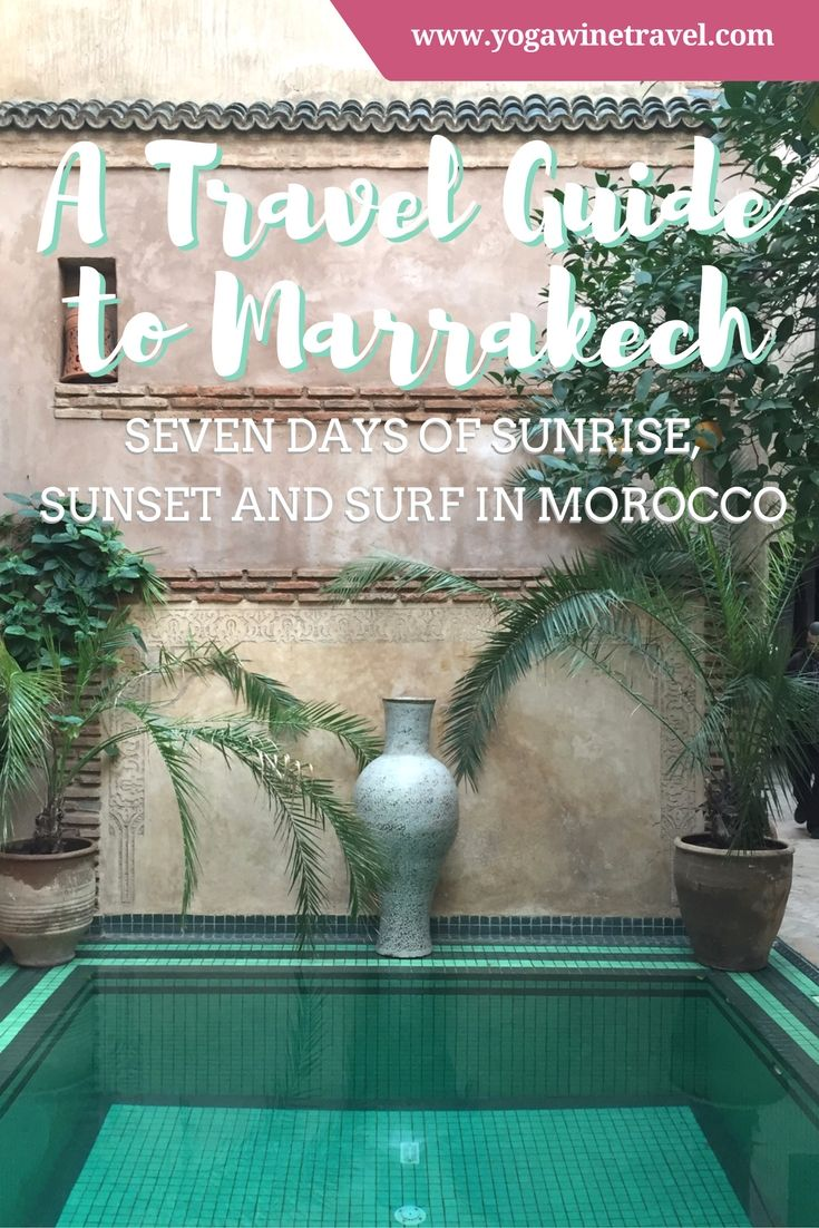 Yogawinetravel.com: A Travel Guide to Marrakech Seven Days of Sunrise, Sunset and Surf in Morocco