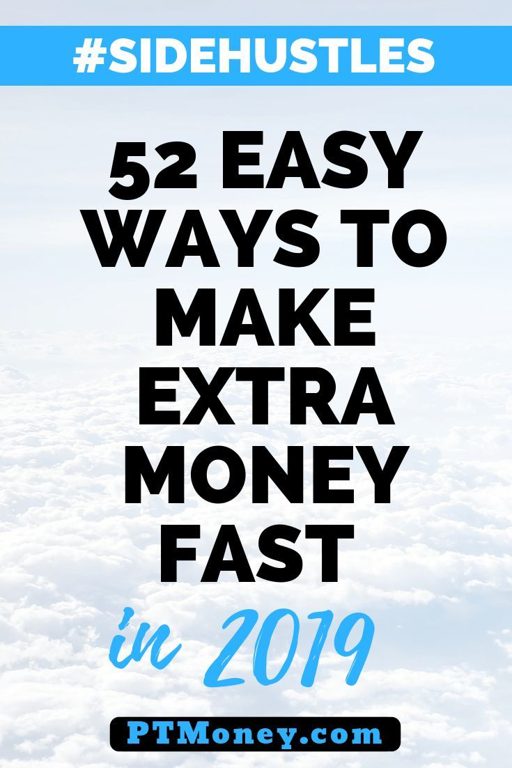 52 Easy Ways to Make Extra Money Fast in 2019 – Side Hustles