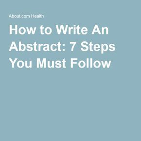 How to Write An Abstract: 7 Steps You Must Follow