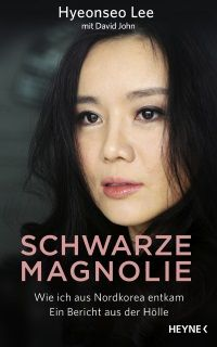 """""""Schwarze Magnolie"""" von Hyeonseo Lee: Wie ich aus Nordkorea entkam. Ein Bericht aus der Hölle. Politisch aktueller denn je !"""