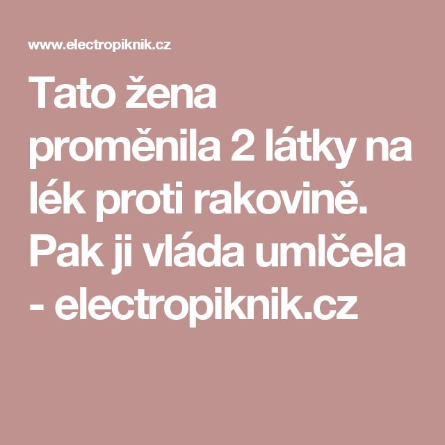 Tato žena proměnila 2 látky na lék proti rakovině. Pak ji vláda umlčela - electropiknik.cz