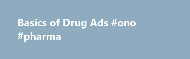 Basics of Drug Ads #ono #pharma http://pharmacy.nef2.com/basics-of-drug-ads-ono-pharma/  #pharmaceutical advertising # Basics of Drug Ads A drug is prescription only when medical professionals must supervise its use because patients are not able to use the drug safely on their own. Because of this, Congress laid out different requirements for prescription and non-prescription or over-the-counter drugs. Congress also gave the Food and Drug Administration (FDA) authority to oversee…