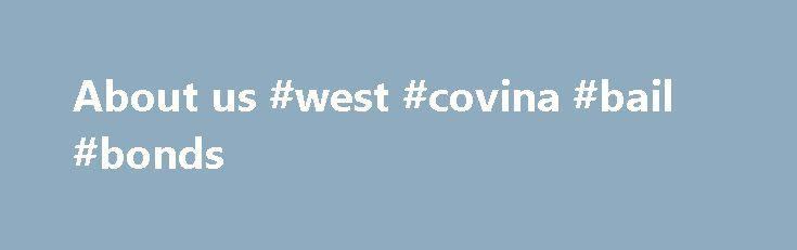 About us #west #covina #bail #bonds http://south-africa.nef2.com/about-us-west-covina-bail-bonds/  # About us About Bail Bonds West Covina Services Bail Bond In West Covina is part of a professional Bail Bond Corporation that has been in the bail bond industry since 1999 with Bail Agents throughout Los Angeles County, Orange County, Riverside County, Ventura County, San Diego County, and San Bernardino County. We pride ourselves on our professionalism and integrity. Our experienced agents…
