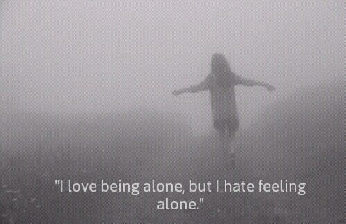 Being alone.
