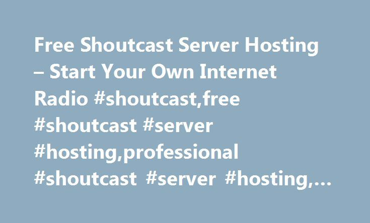 Free Shoutcast Server Hosting – Start Your Own Internet Radio #shoutcast,free #shoutcast #server #hosting,professional #shoutcast #server #hosting, #free #internet #radio #stations http://botswana.nef2.com/free-shoutcast-server-hosting-start-your-own-internet-radio-shoutcastfree-shoutcast-server-hostingprofessional-shoutcast-server-hosting-free-internet-radio-stations/  # Free Stream Hosting Pro Stream Hosting Unlimited Listeners Unmetered Bandwidth The perfect solution for those who don't…