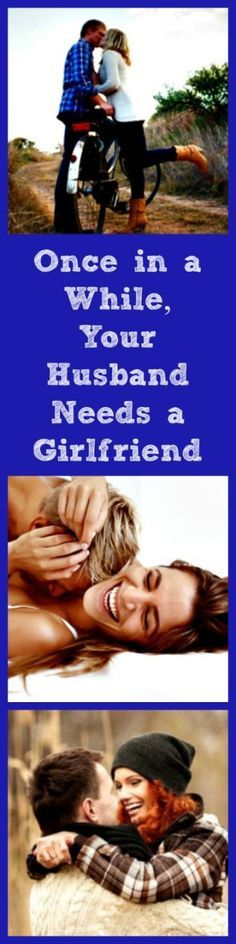 """Sometimes, your husband needs a girlfriend! Not a girlfriend on the side, but you (his wife!) giving him a little bit of the """"girlfriend treatment."""" Happy marriage 
