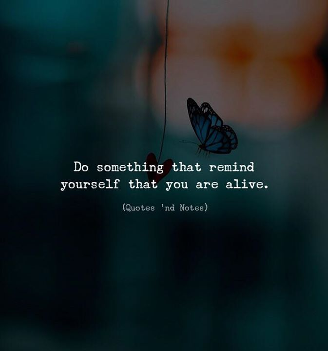 Do something that remind yourself that you are alive. via (http://ift.tt/2FDQkFU)
