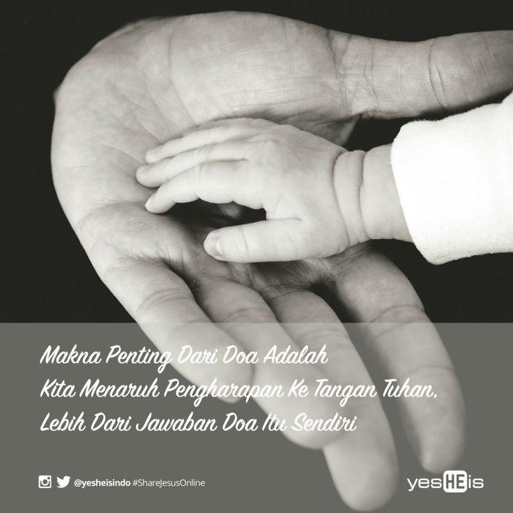 Makna Penting Dari #Doa adalah kita menaruh #pengharapan ke tangan Tuhan lebih dari jawaban doa itu sendiri. #quotes #quote