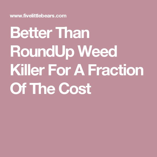 Better Than RoundUp Weed Killer For A Fraction Of The Cost