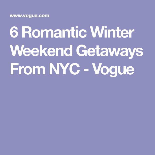 6 Romantic Winter Weekend Getaways From NYC - Vogue