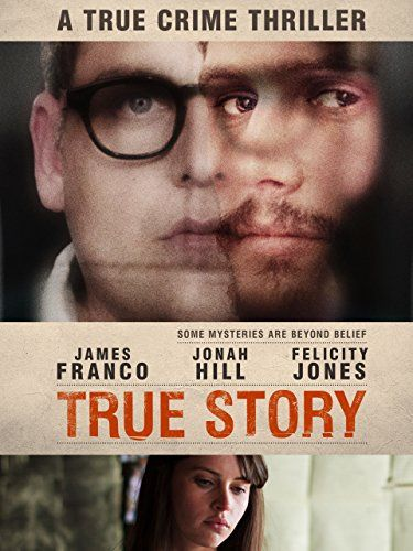 True Story  - a True Crime Thriller. Jonah Hill & James Franco deliver riveting performances.