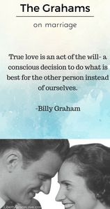 true love is an act of the will, a conscious decision to do what is best for the other person instead of ourselves. billy graham quote on marriage Ruth Bell Graham Billy Graham inspirational Christian marriage quote liberty grace love libertygracelove.com