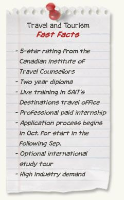 Travel and Tourism diploma at SAIT - Fast Facts: Two year diploma; Fall start; Includes a professional    internship program; High industry demand; Optional international study  tour  Tuition & Fees: $5,202 (year 1); $4,820 (year 2) Supplies & books: $1,500 + $400 security deposit on sait laptop Salary Median/$Annual: $32,000 Employment rate: 95% work evenings and weekends in retail atmosphere
