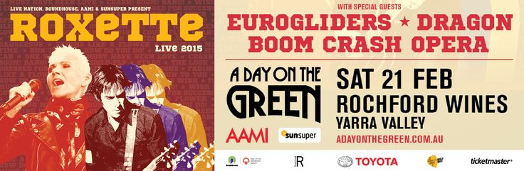 Roxette Date: Saturday, 28 February 2015 (3.30pm) Promoter: A Day on the Green Venue: Bimbadgen Winery, 790 McDonalds Road, Pokolbin NSW 2325, Australia Tickets: Ticketmaster Further information: Also performing: Boom Crash Opera Dragon Eurogliders
