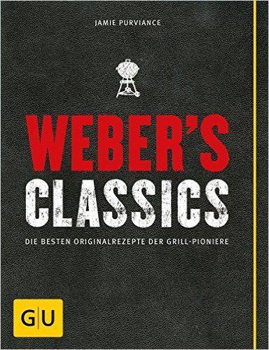 Weber's Classics: Die besten Originalrezepte der Grill-Pioniere GU Weber Grillen: Amazon.de: Jamie Purviance: Bücher