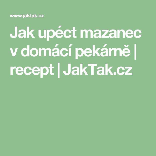 Jak upéct mazanec v domácí pekárně | recept | JakTak.cz