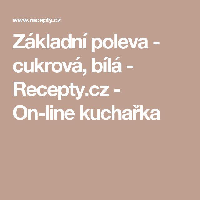 Základní poleva - cukrová, bílá - Recepty.cz - On-line kuchařka