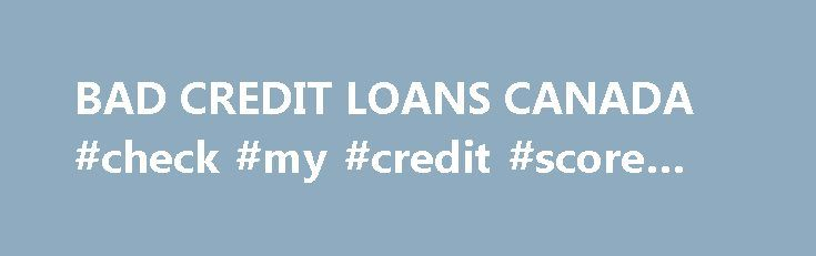BAD CREDIT LOANS CANADA #check #my #credit #score #free http://credit.remmont.com/bad-credit-loans-canada-check-my-credit-score-free/  #loans bad credit # BAD CREDIT LOANS CANADA Bad Credit Loans Canada Owner, Bad Credit Loans Canada Starting январь 2005 Read More...The post BAD CREDIT LOANS CANADA #check #my #credit #score #free appeared first on Credit.