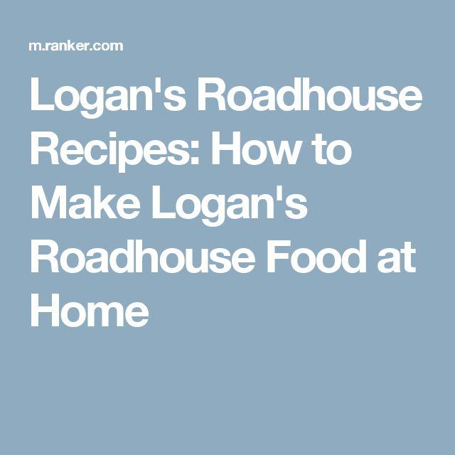 Logan's Roadhouse Recipes: How to Make Logan's Roadhouse Food at Home
