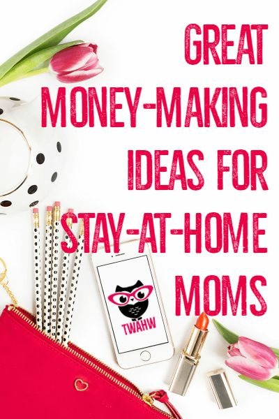 Awesome money-making ideas for stay-at-home moms
