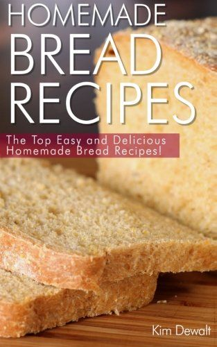 Homemade Bread Recipes The Top Easy and Delicious Homemade Bread Recipes >>> You can find more details by visiting the image link. (Amazon affiliate link)