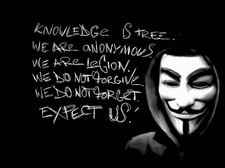 https://flic.kr/p/byKL3n | Anonymous Wallpaper by ipott | Anonymous wallpaper by iPott reduced to post-able size.   Knowledge is free We are Anonymous We are Legion We do not Forgive We do not Forget EXPECT US.