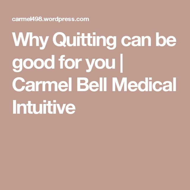 Why Quitting can be good for you | Carmel Bell Medical Intuitive