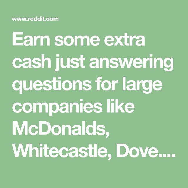 Earn some extra cash just answering questions for large companies like McDonalds, Whitecastle, Dove. • r/beermoney
