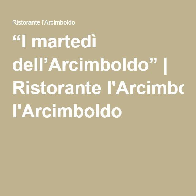 """I martedì dell'Arcimboldo"" | Ristorante l'Arcimboldo"