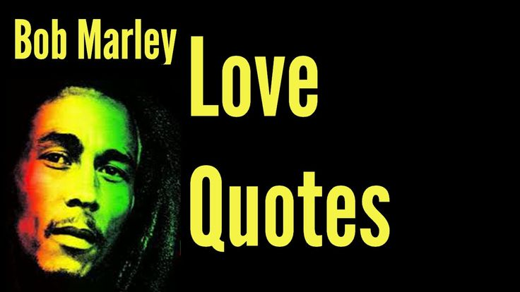 Love Quotes: Bob Marley Quote About Love