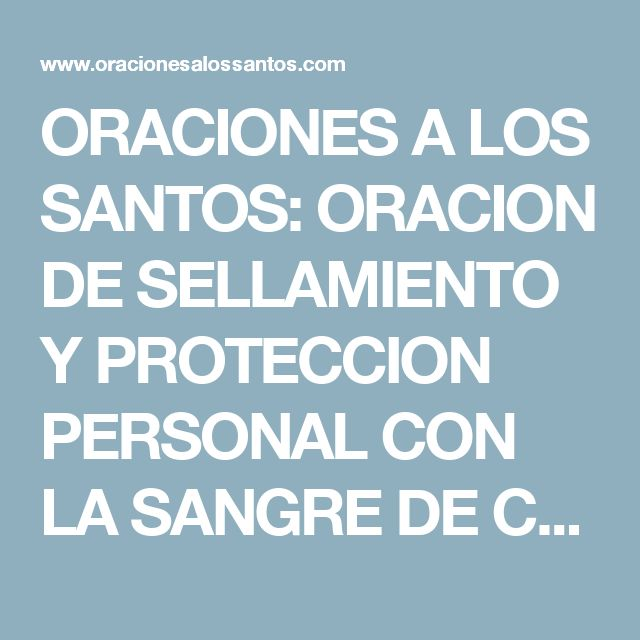 ORACIONES A LOS SANTOS: ORACION DE SELLAMIENTO Y PROTECCION PERSONAL CON LA SANGRE DE CRISTO