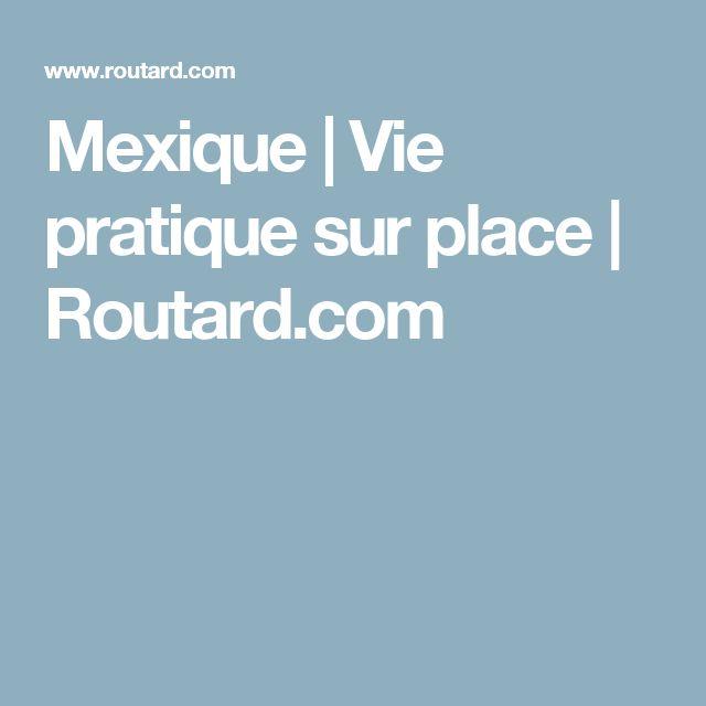 Mexique | Vie pratique sur place | Routard.com