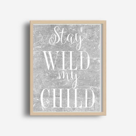 Stay Wild My Child  This is a digital file, ready for instant download. It can be printed on your own computer, by your local print/photo shop,or have it printed online.  Your file will contain a high resolution .jpg which will produce an excellent quality print up to 16 x 20.  Your print shop will be able to adjust the size down, if you want a smaller print, or if you are printing at home and are unable to resize the file yourself, please contact me and Ill send your exact size for you....