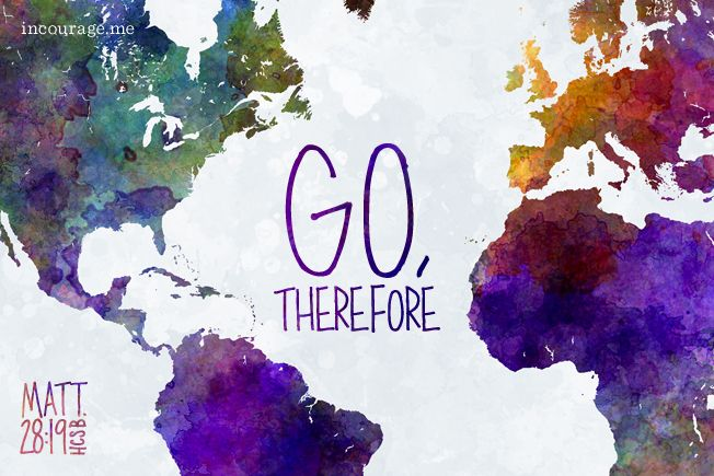 Go, therefore, and make disciples of all nations... Matthew 28:19