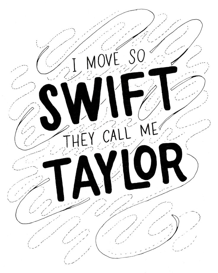 I move so Swift they call me Taylor / Taylor Swift