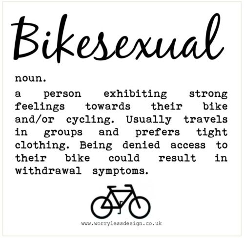 Bikesexual    Cycling quote, funny, motivational quote for cyclists.  Funny, unique and quirky (and sometimes downright rude) sports, fitness and booze themed gifts, cards and artwork  www.worrylessdesign