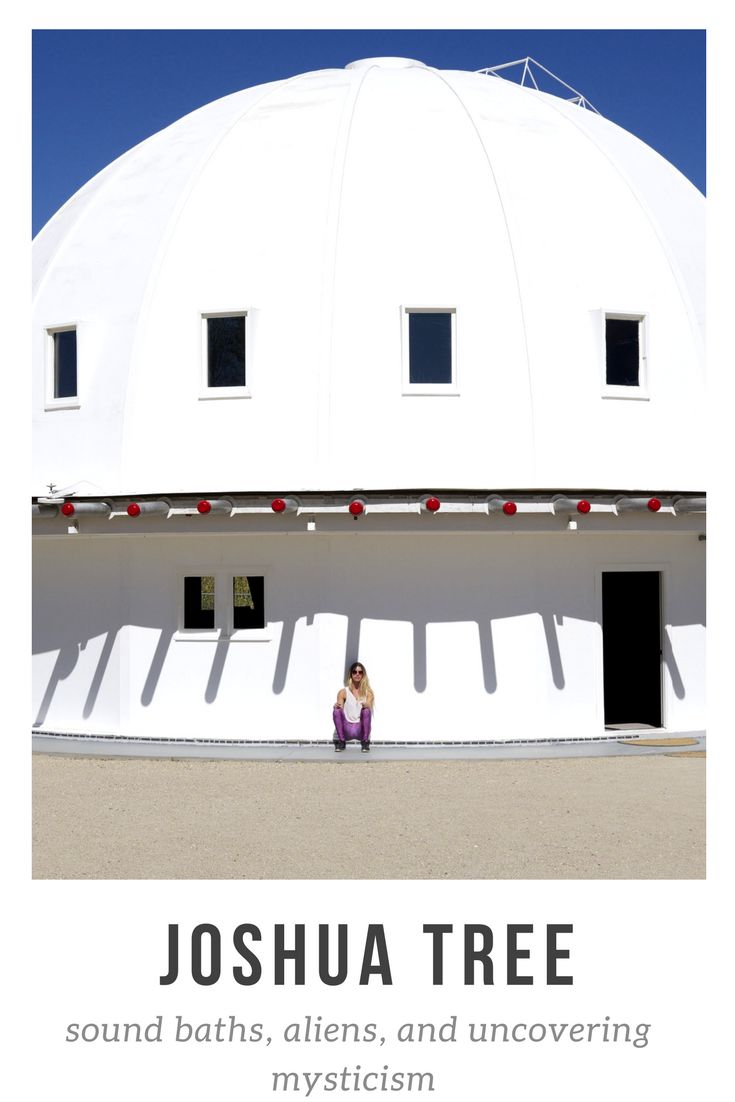 A guide to the Integratron and Joshua Tree