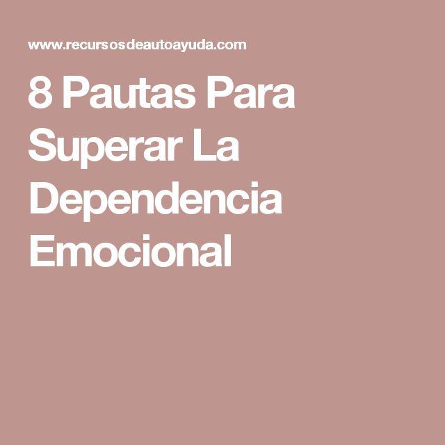 8 Pautas Para Superar La Dependencia Emocional