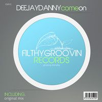FGR172 - 1 - Deejay Danny - Come On (Original Mix) Clip by Filthy Groovin MusicGroup on SoundCloud