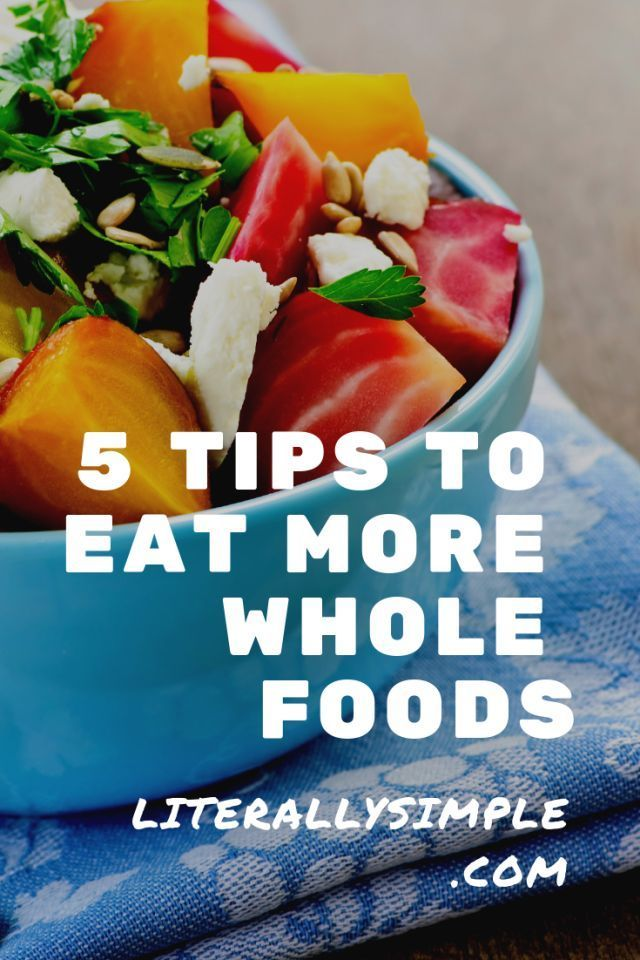 5 Tips To Eat More Whole Foods Literally Simple In 2020 Whole Food Recipes Whole Food Diet Healing Food