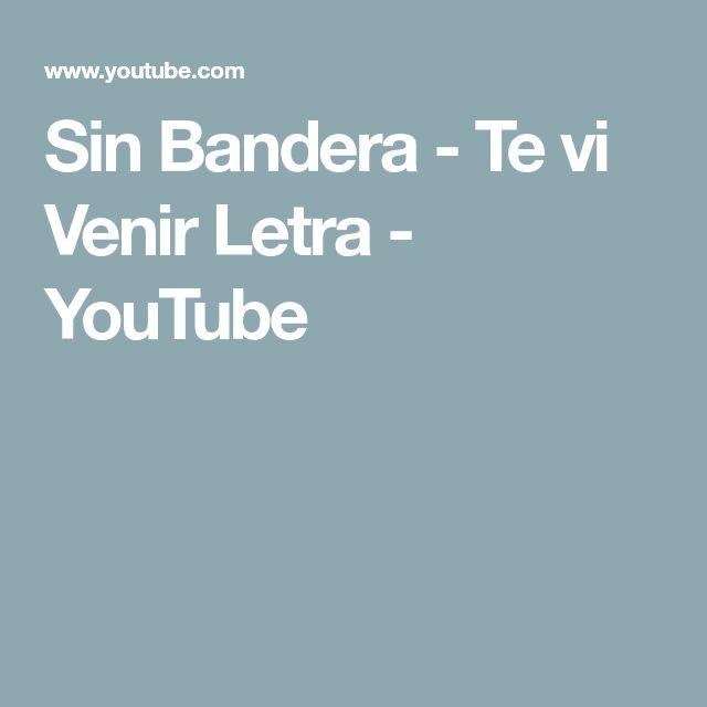 Sin Bandera - Te vi Venir Letra - YouTube