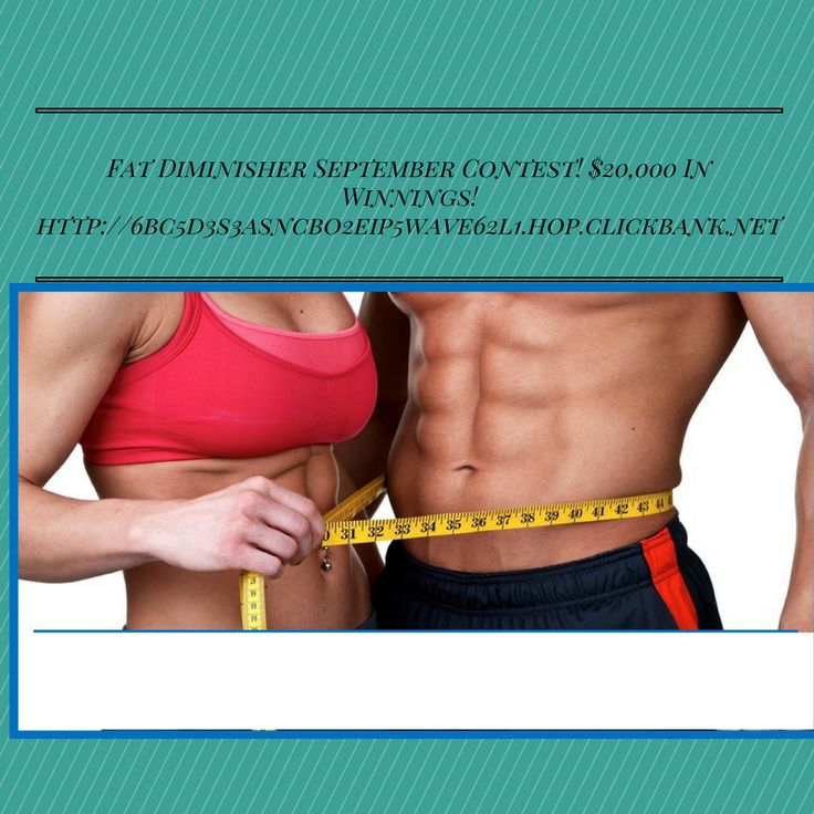 Fat Diminishes. can win $20000 in contest